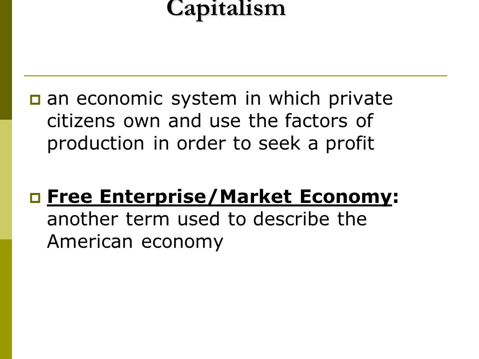 Capitalism an economic system in which private citizens own and use the factors of production in order to seek a profit.