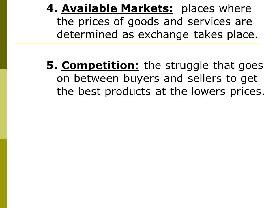 4. Available Markets: places where the prices of goods and services are determined as exchange takes place.