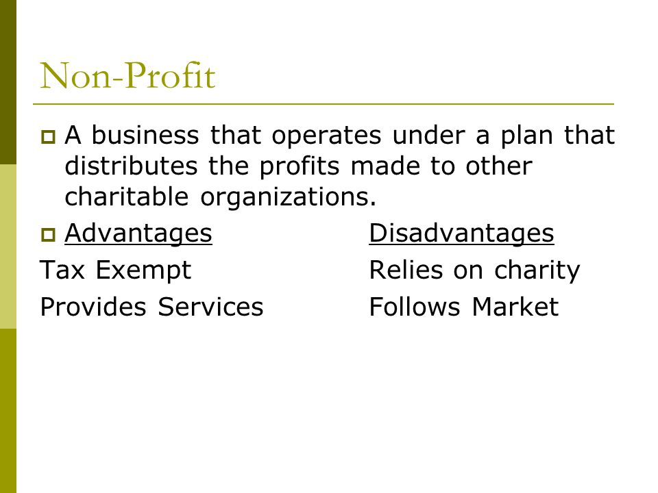 Non-Profit A business that operates under a plan that distributes the profits made to other charitable organizations.