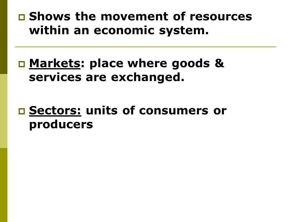Shows the movement of resources within an economic system.