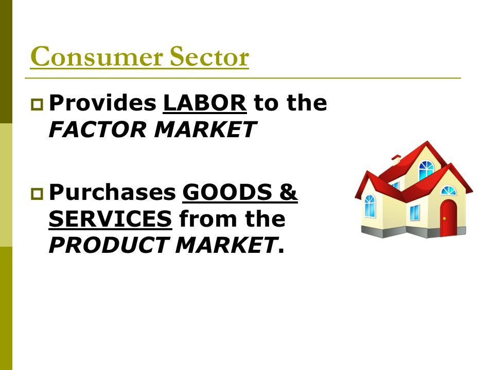 Consumer Sector Provides LABOR to the FACTOR MARKET