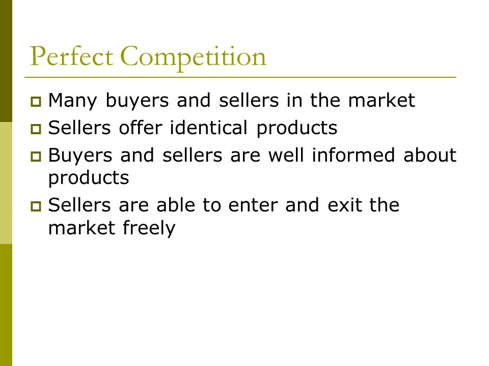 Perfect Competition Many buyers and sellers in the market