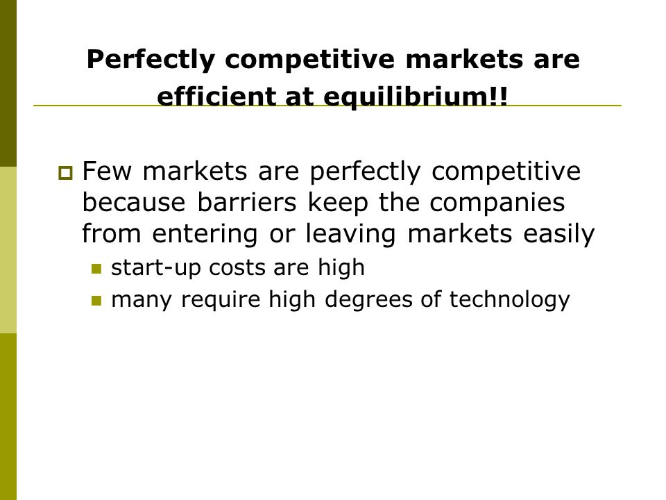 Perfectly competitive markets are efficient at equilibrium!!