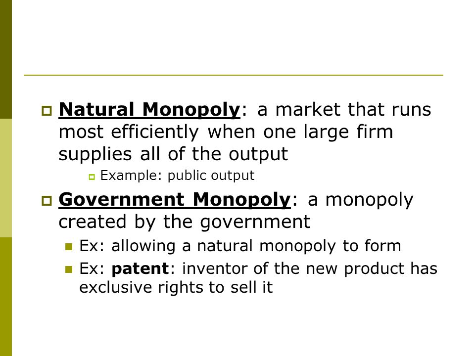 Government Monopoly: a monopoly created by the government