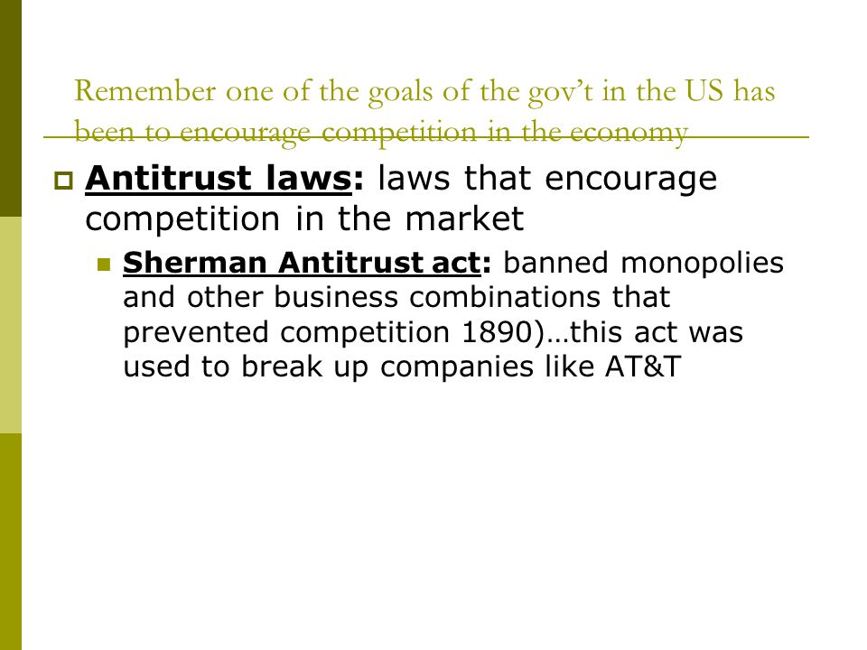 Antitrust laws: laws that encourage competition in the market
