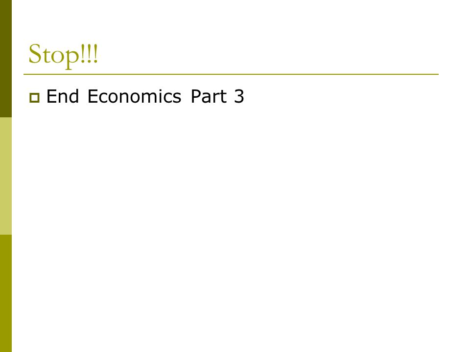 Stop!!! End Economics Part 3