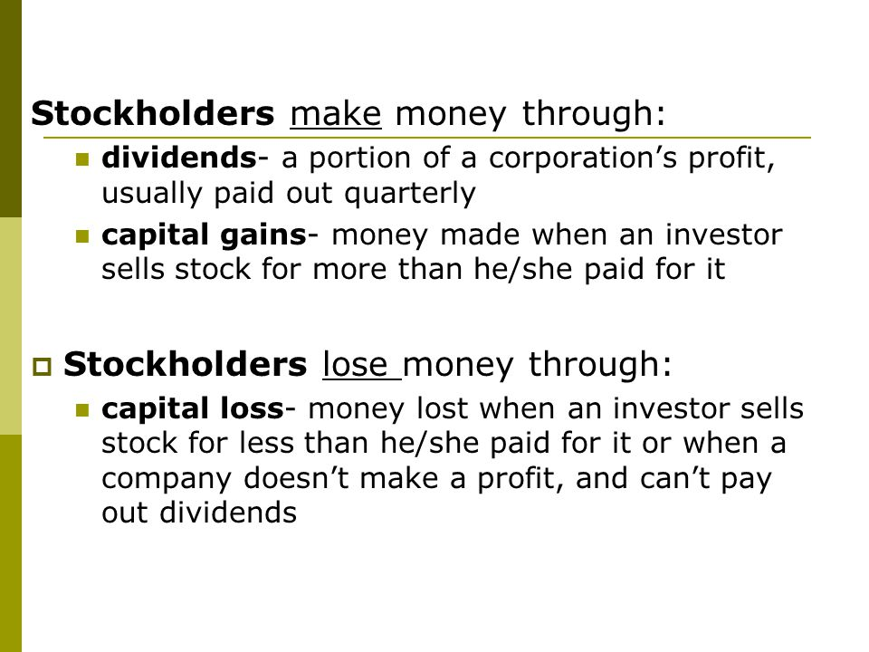 Stockholders make money through: