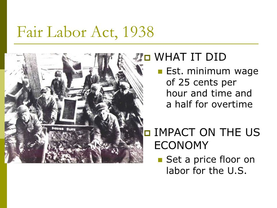 Fair Labor Act, 1938 WHAT IT DID IMPACT ON THE US ECONOMY