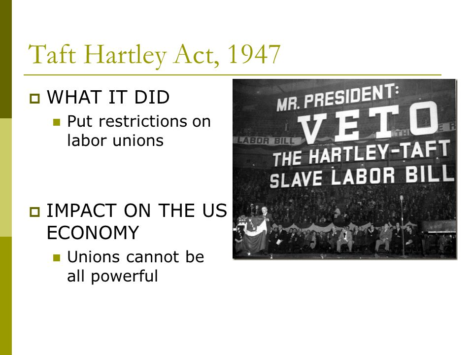 Taft Hartley Act, 1947 WHAT IT DID IMPACT ON THE US ECONOMY