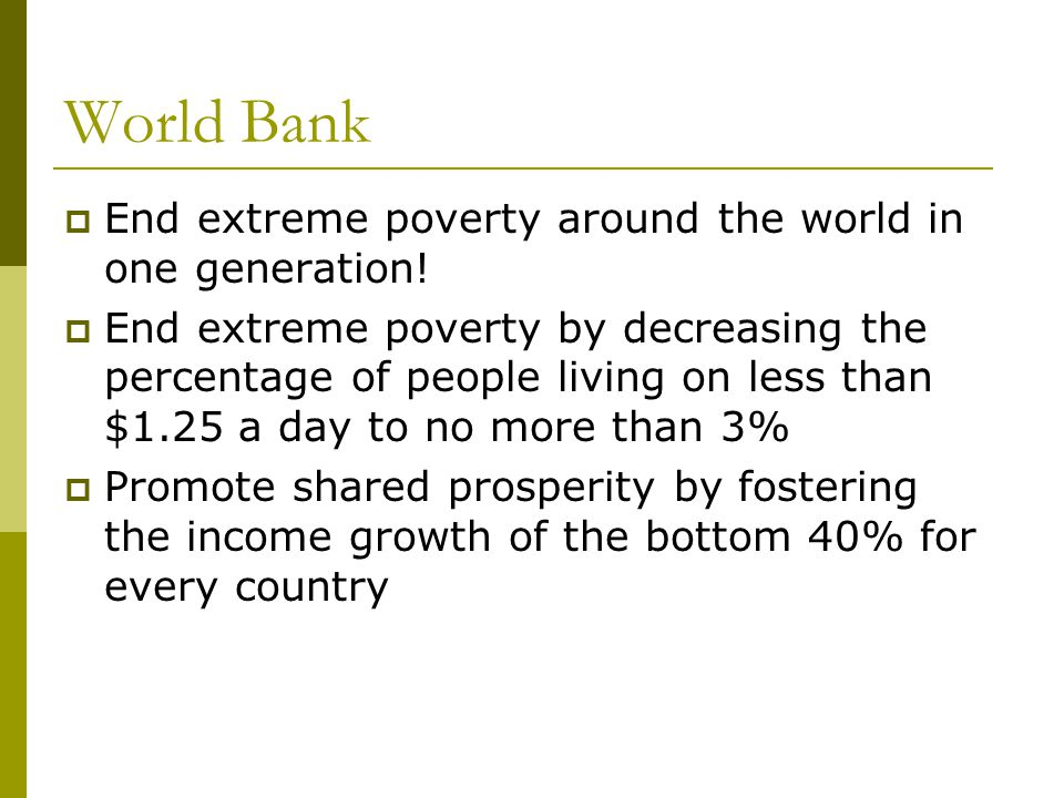 World Bank End extreme poverty around the world in one generation!