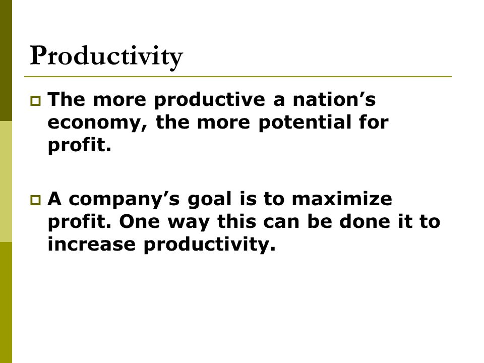Productivity The more productive a nation's economy, the more potential for profit.