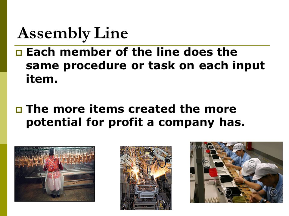 Assembly Line Each member of the line does the same procedure or task on each input item.