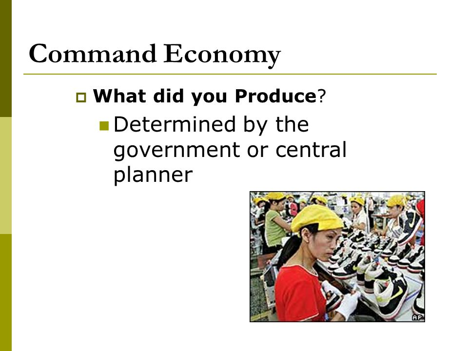 Command Economy Determined by the government or central planner