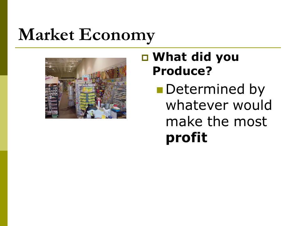 Market Economy Determined by whatever would make the most profit