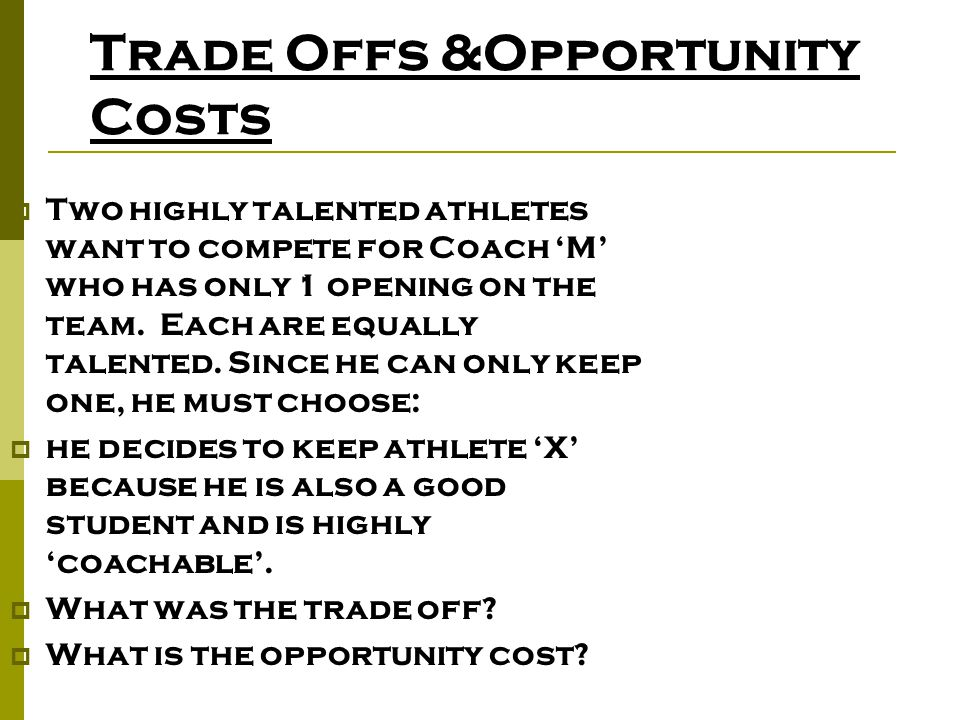 Trade Offs &Opportunity Costs