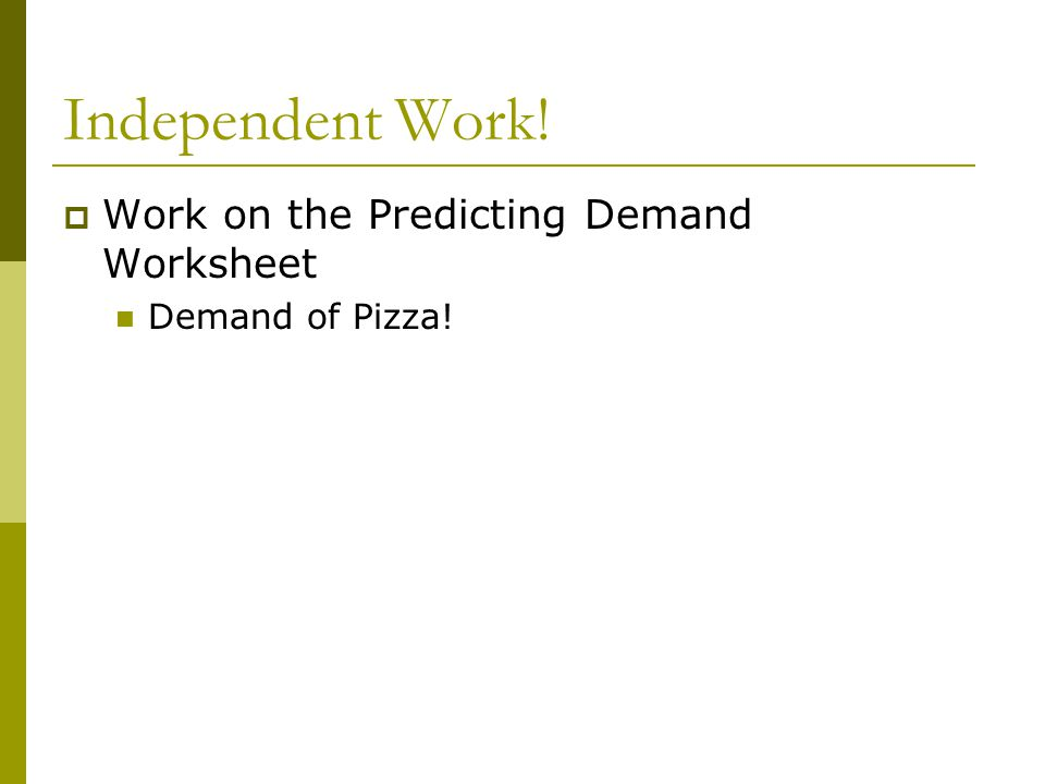 Independent Work! Work on the Predicting Demand Worksheet