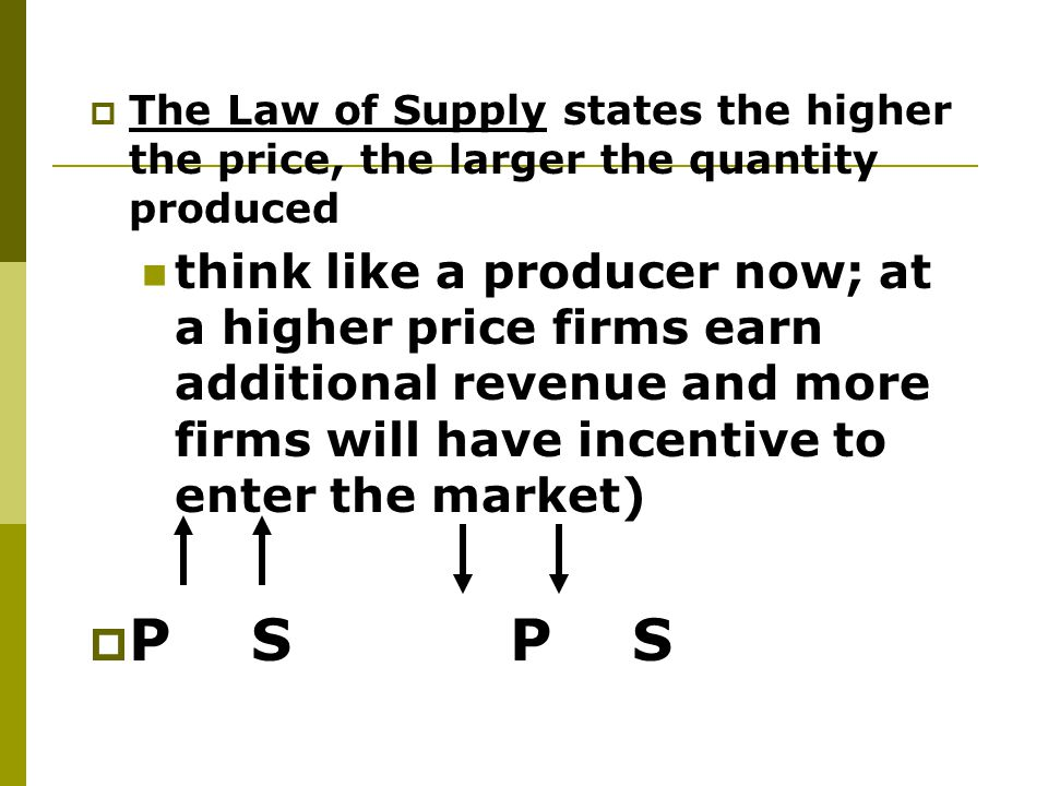 The Law of Supply states the higher the price, the larger the quantity produced