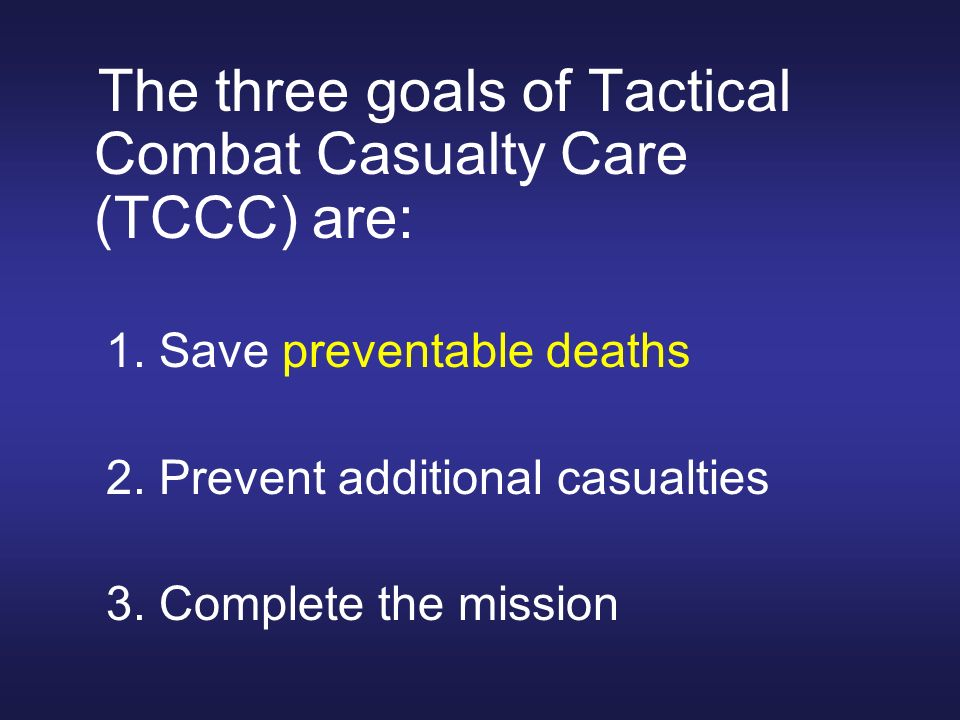 The three goals of Tactical Combat Casualty Care (TCCC) are: