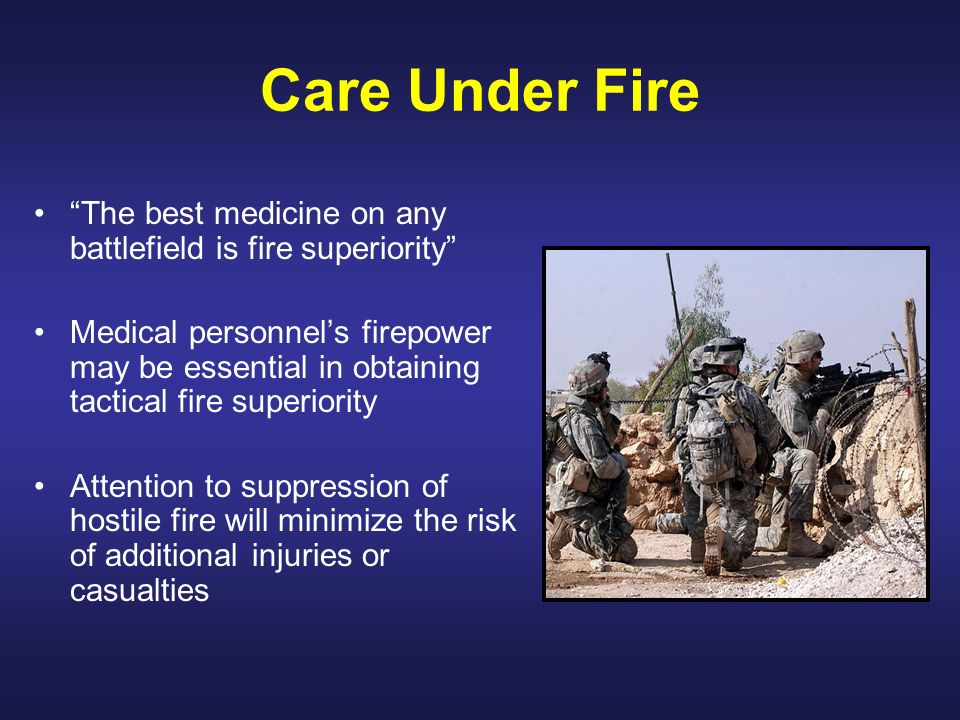 Care Under Fire The best medicine on any battlefield is fire superiority