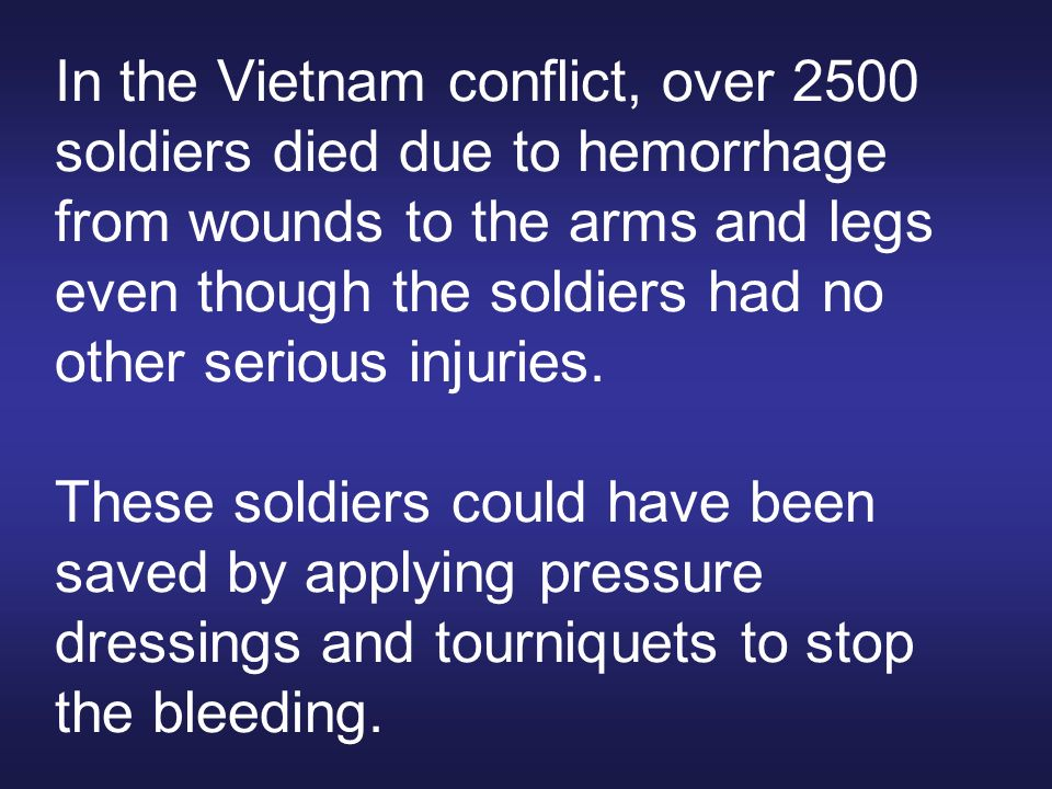 In the Vietnam conflict, over 2500 soldiers died due to hemorrhage from wounds to the arms and legs even though the soldiers had no other serious injuries.