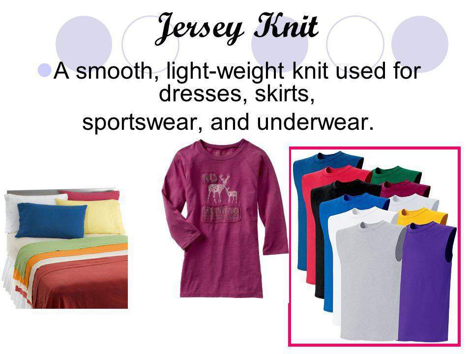 Jersey Knit A smooth, light-weight knit used for dresses, skirts,
