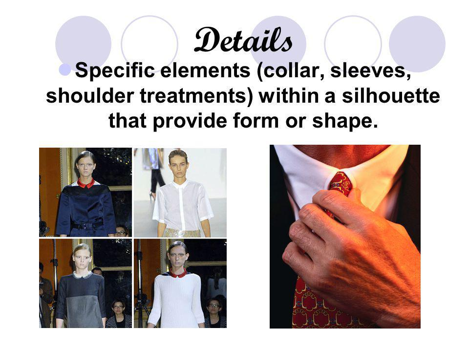 Details Specific elements (collar, sleeves, shoulder treatments) within a silhouette that provide form or shape.