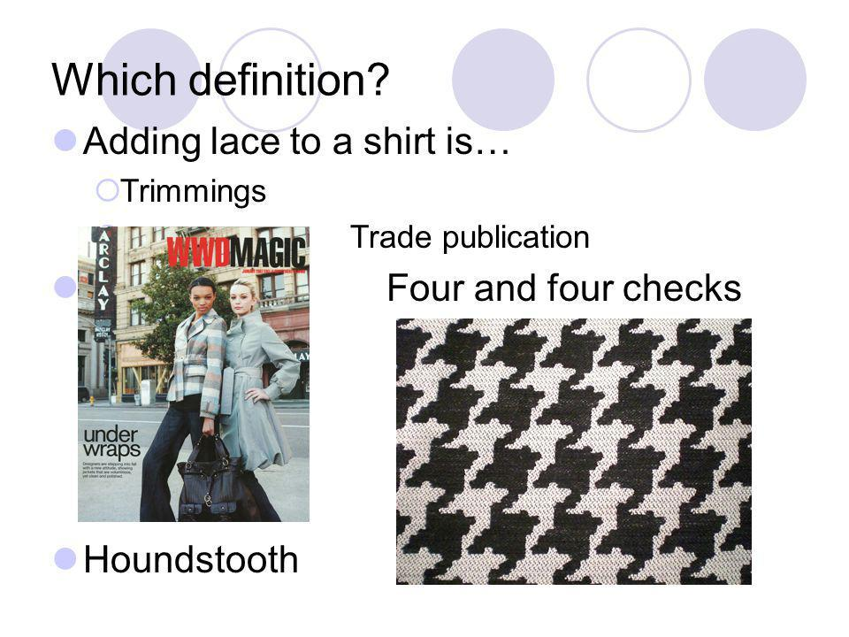 Which definition Adding lace to a shirt is… Four and four checks