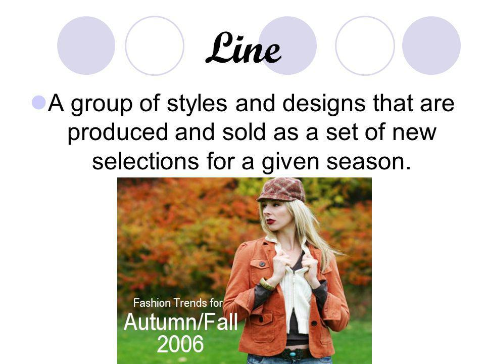 Line A group of styles and designs that are produced and sold as a set of new selections for a given season.