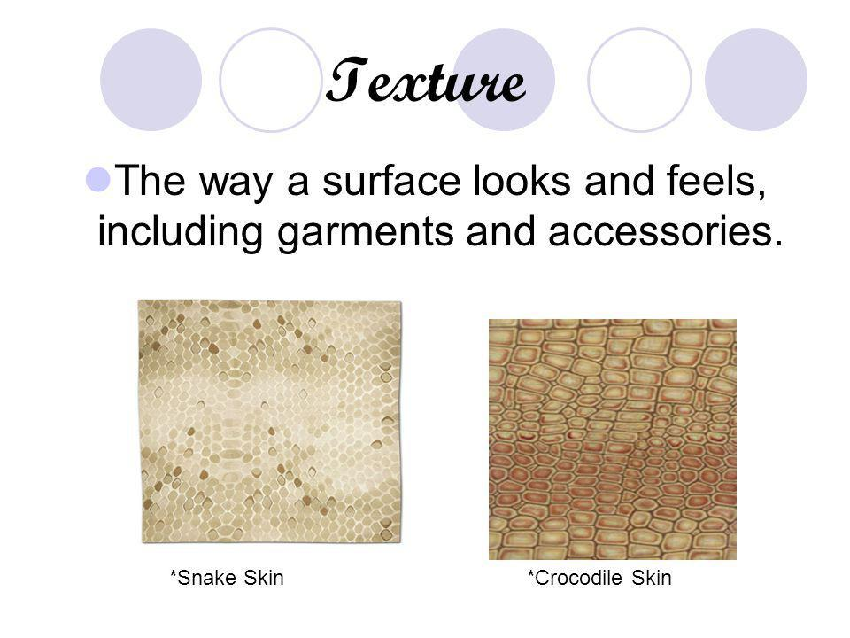 The way a surface looks and feels, including garments and accessories.