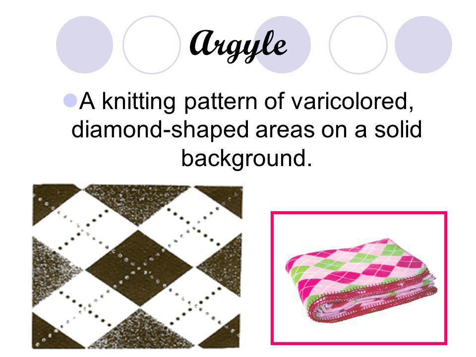 Argyle A knitting pattern of varicolored, diamond-shaped areas on a solid background.