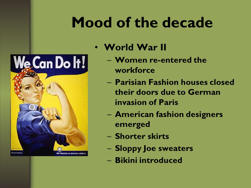 Mood of the decade World War II Women re-entered the workforce