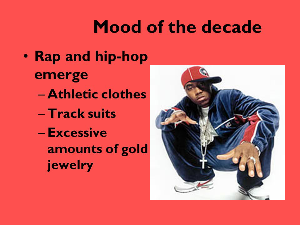 Mood of the decade Rap and hip-hop emerge Athletic clothes Track suits