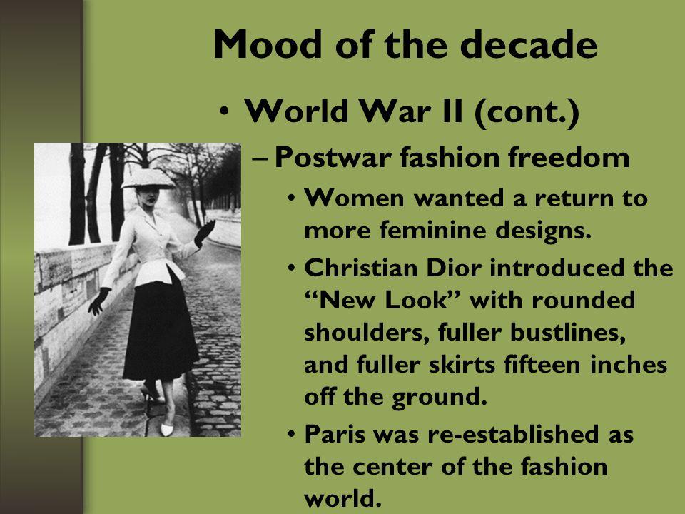 Mood of the decade World War II (cont.) Postwar fashion freedom