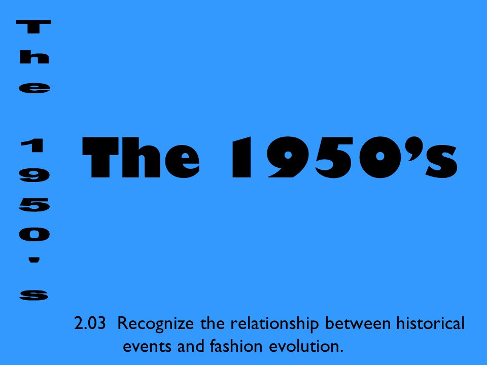 The 1950's The 1950 s.