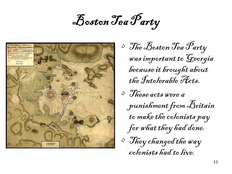 Boston Tea Party The Boston Tea Party was important to Georgia because it brought about the Intolerable Acts.