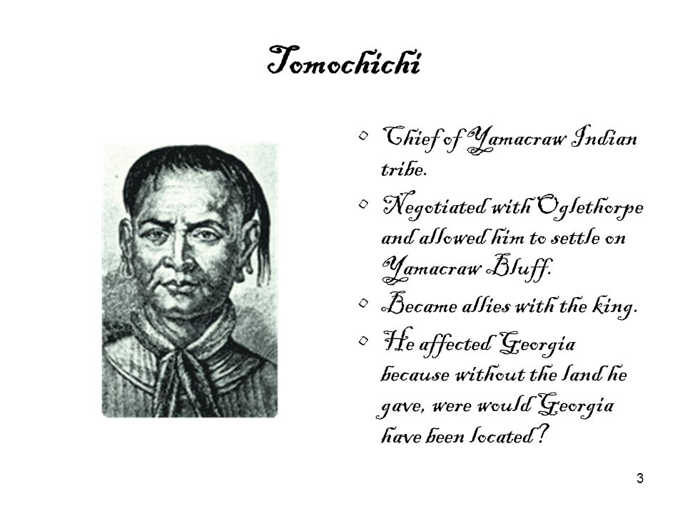 Tomochichi Chief of Yamacraw Indian tribe.