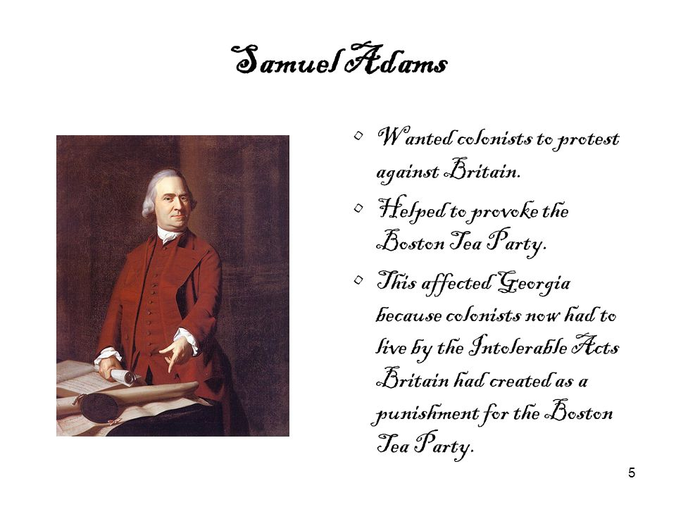 Samuel Adams Wanted colonists to protest against Britain.