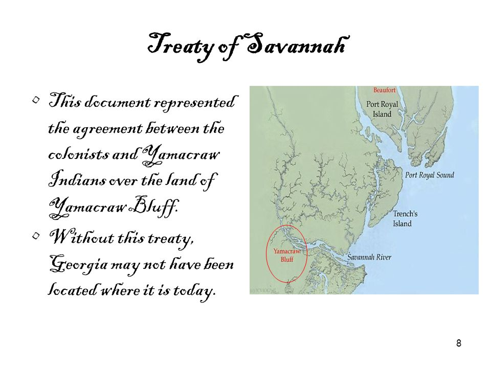 Treaty of Savannah This document represented the agreement between the colonists and Yamacraw Indians over the land of Yamacraw Bluff.