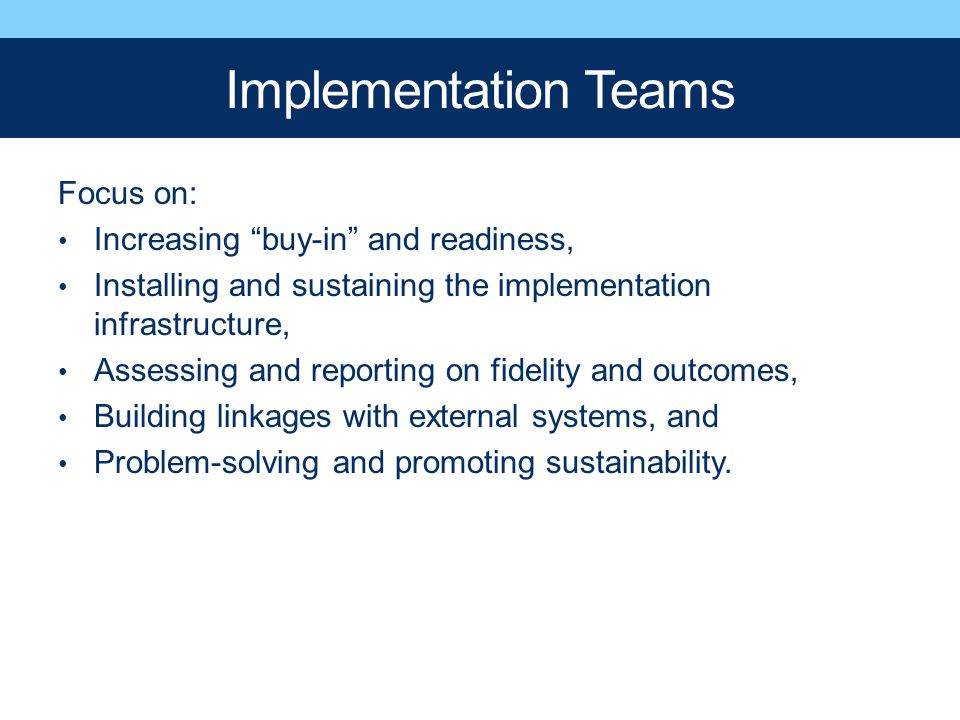 Implementation Teams Focus on: Increasing buy-in and readiness,