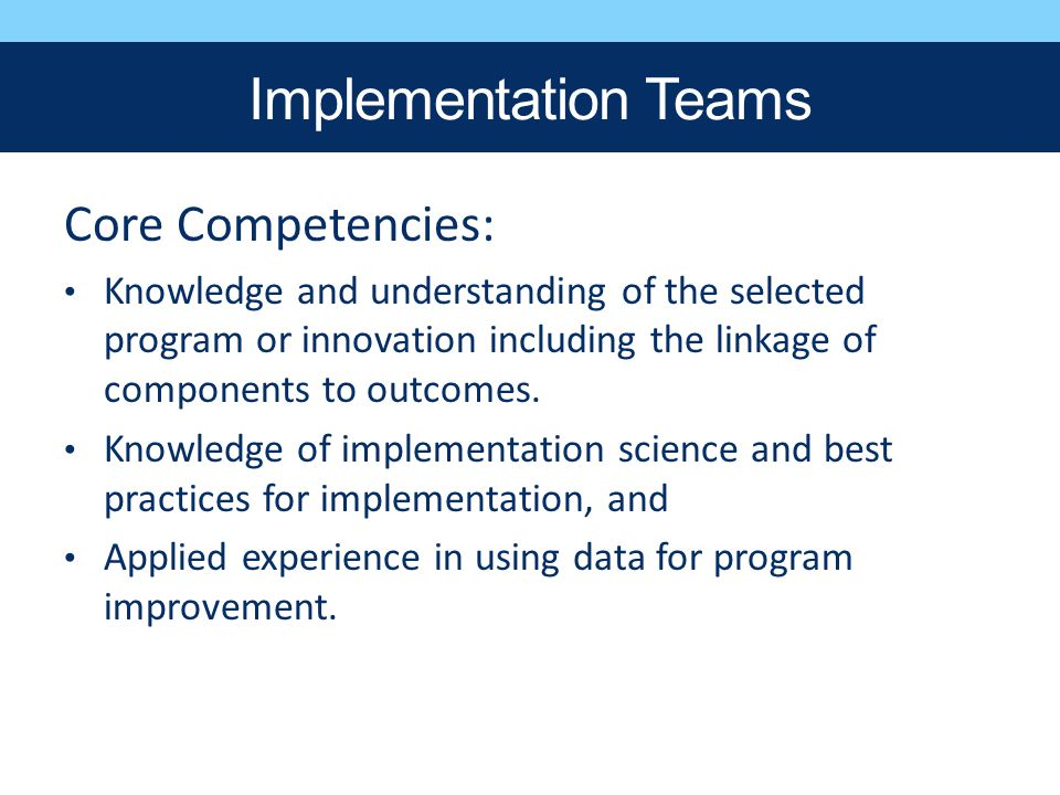 Implementation Teams Core Competencies: