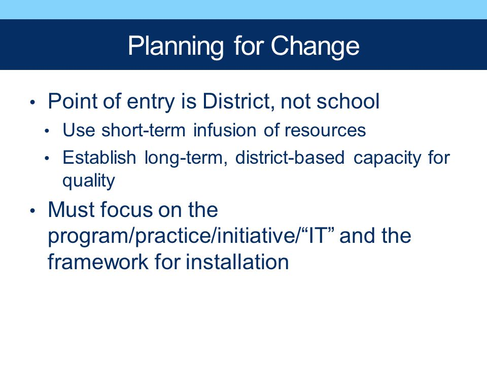 Planning for Change Point of entry is District, not school