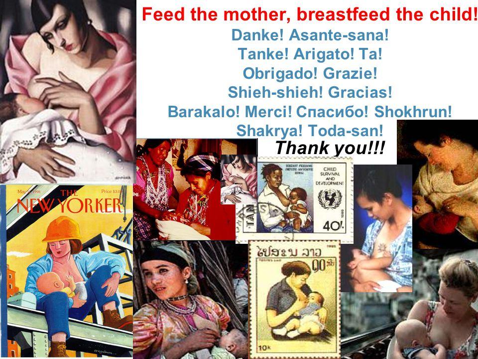 Feed the mother, breastfeed the child. Danke. Asante-sana. Tanke
