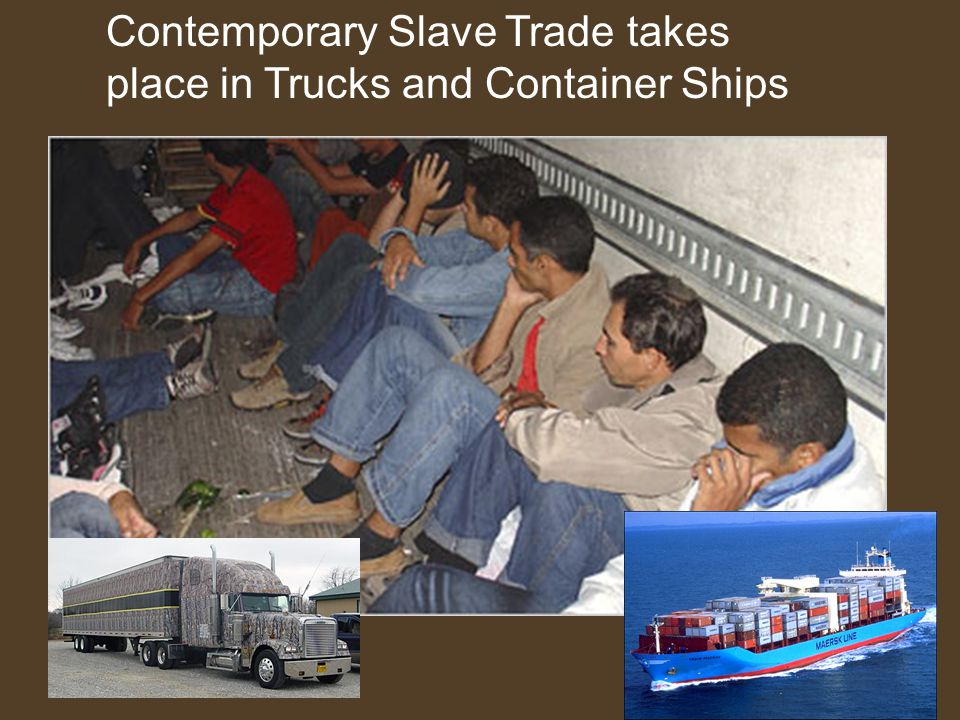 Contemporary Slave Trade takes place in Trucks and Container Ships