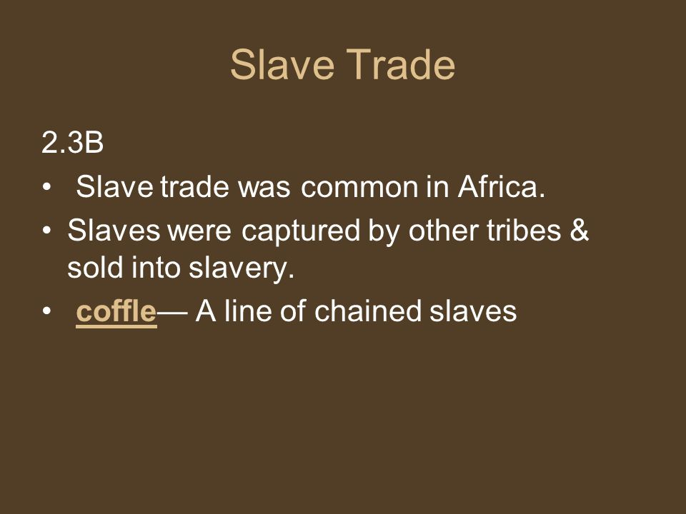 Slave Trade 2.3B Slave trade was common in Africa.
