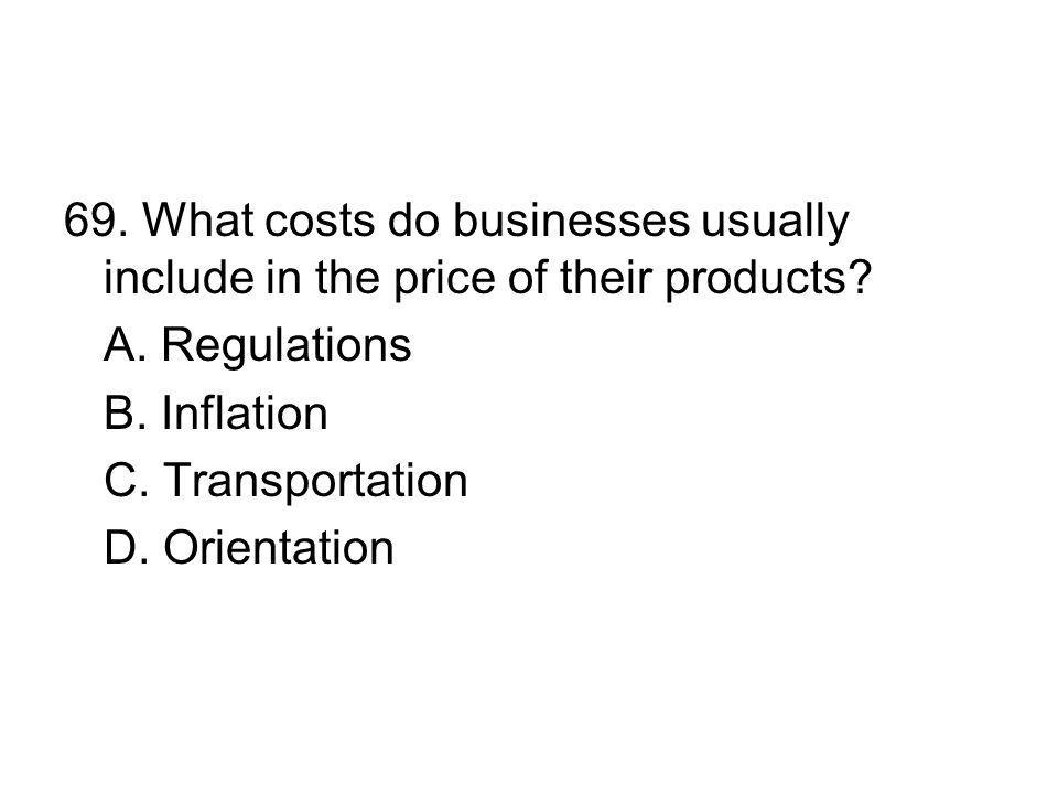 69. What costs do businesses usually include in the price of their products