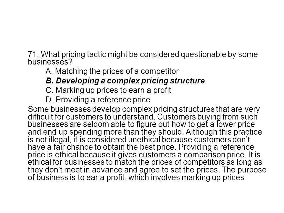 71. What pricing tactic might be considered questionable by some businesses