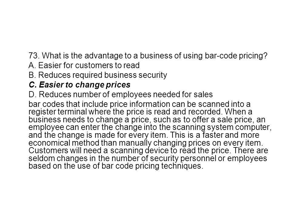 73. What is the advantage to a business of using bar-code pricing