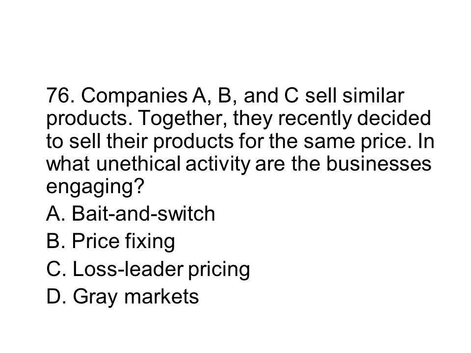 76. Companies A, B, and C sell similar products