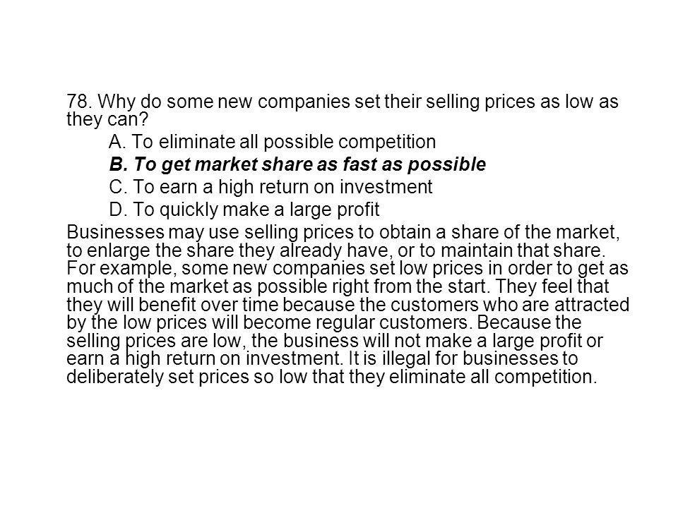 78. Why do some new companies set their selling prices as low as they can