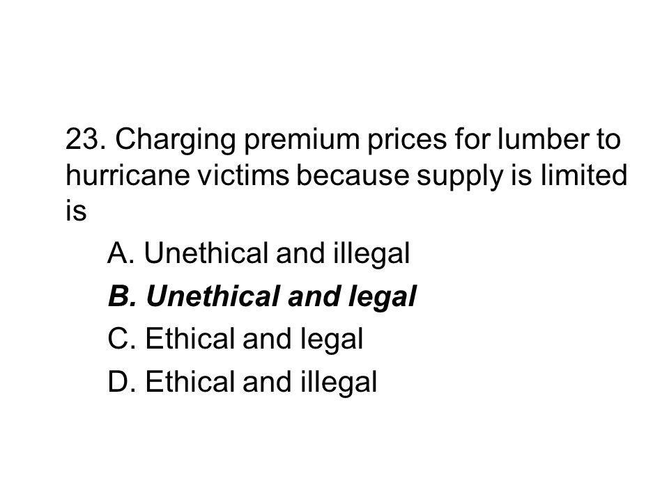 23. Charging premium prices for lumber to hurricane victims because supply is limited is